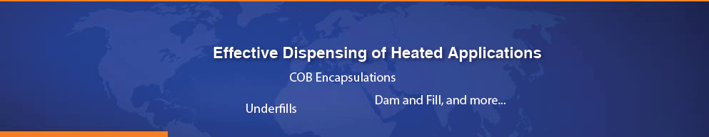 Effective dispensing of heated applications: COB encapsulation, dam and fill, underfill, and more