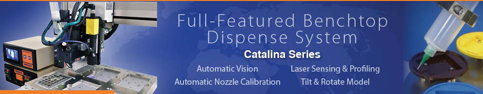 full-featured benchtop dispense system: Catalina Series with automatic vision, automatic nozzle calibration, laser sensing and profiling, and tilt and rotate model